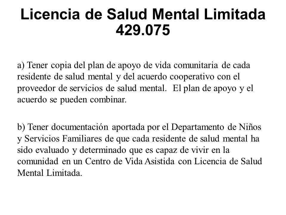 Licencia de Salud Mental Limitada 429.075 a) Tener copia del plan de apoyo de vida comunitaria de cada residente de salud mental y del acuerdo cooperativo con el proveedor de servicios de salud mental.
