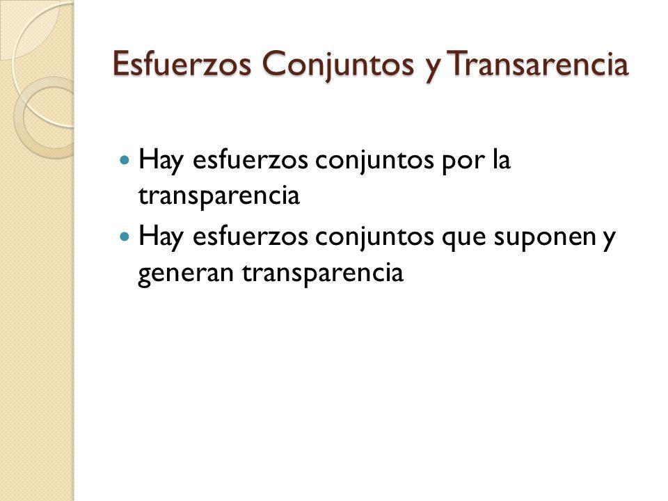 Esfuerzos Conjuntos y Transarencia Hay esfuerzos conjuntos por la transparencia Hay esfuerzos conjuntos que suponen y generan transparencia