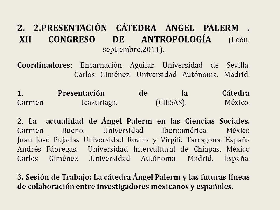 2. 2.PRESENTACIÓN CÁTEDRA ANGEL PALERM. XII CONGRESO DE ANTROPOLOGÍA (León, septiembre,2011).