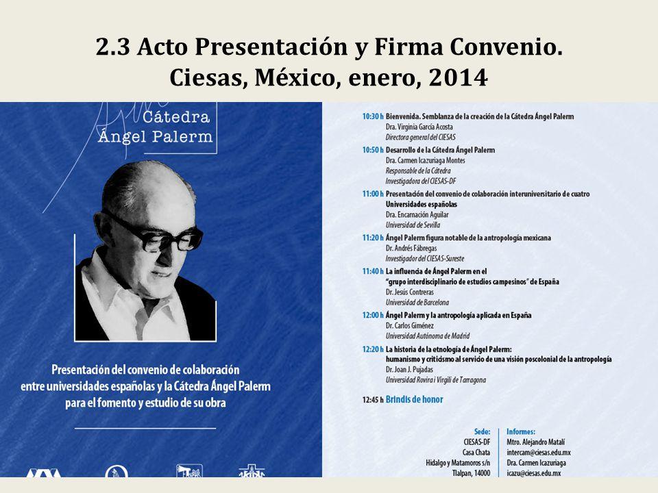 2.3 Acto Presentación y Firma Convenio. Ciesas, México, enero, 2014