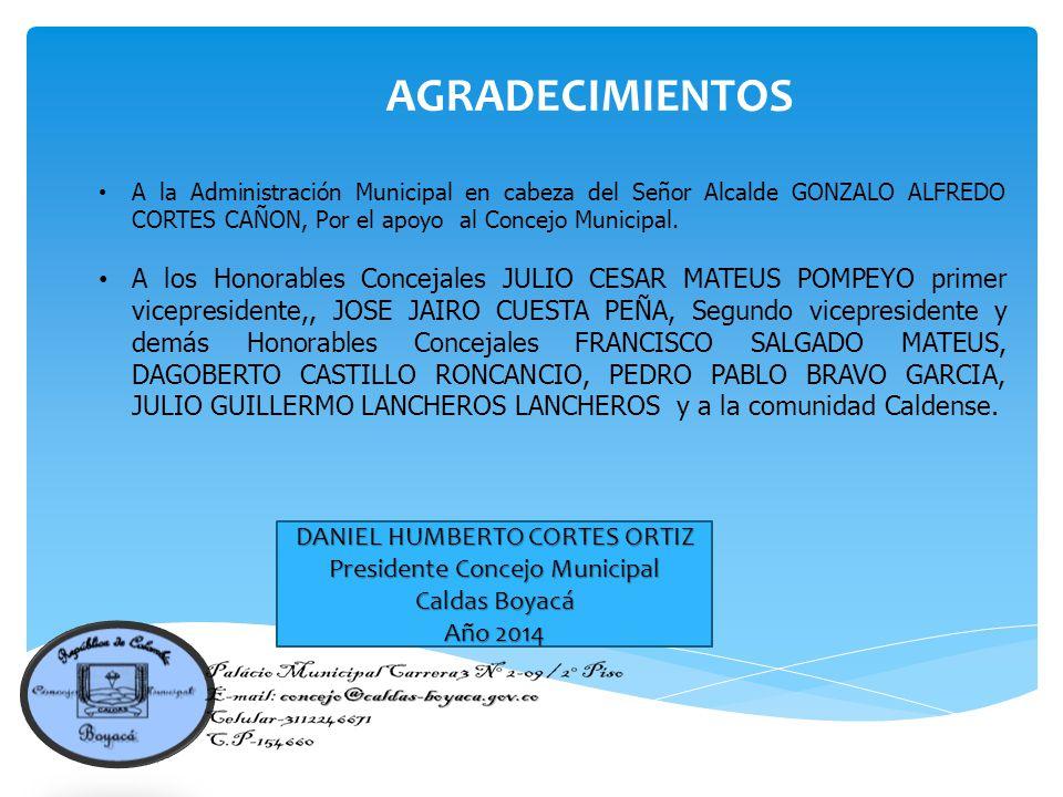 A la Administración Municipal en cabeza del Señor Alcalde GONZALO ALFREDO CORTES CAÑON, Por el apoyo al Concejo Municipal.