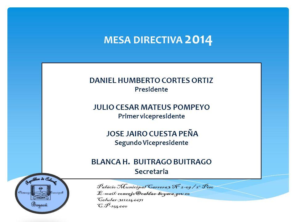 MESA DIRECTIVA 2014 DANIEL HUMBERTO CORTES ORTIZ Presidente JULIO CESAR MATEUS POMPEYO Primer vicepresidente JOSE JAIRO CUESTA PEÑA Segundo Vicepresidente BLANCA H.
