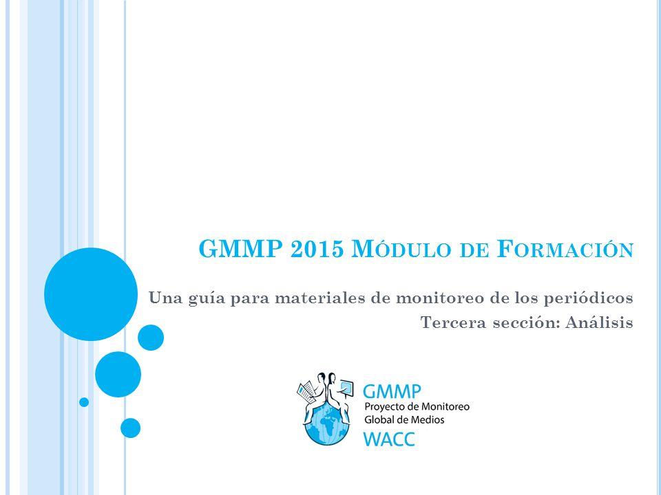 Una guía para materiales de monitoreo de los periódicos Tercera sección: Análisis GMMP 2015 M ÓDULO DE F ORMACIÓN
