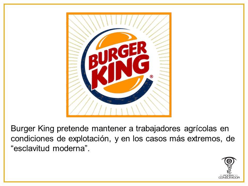 Burger King pretende mantener a trabajadores agrícolas en condiciones de explotación, y en los casos más extremos, de esclavitud moderna .