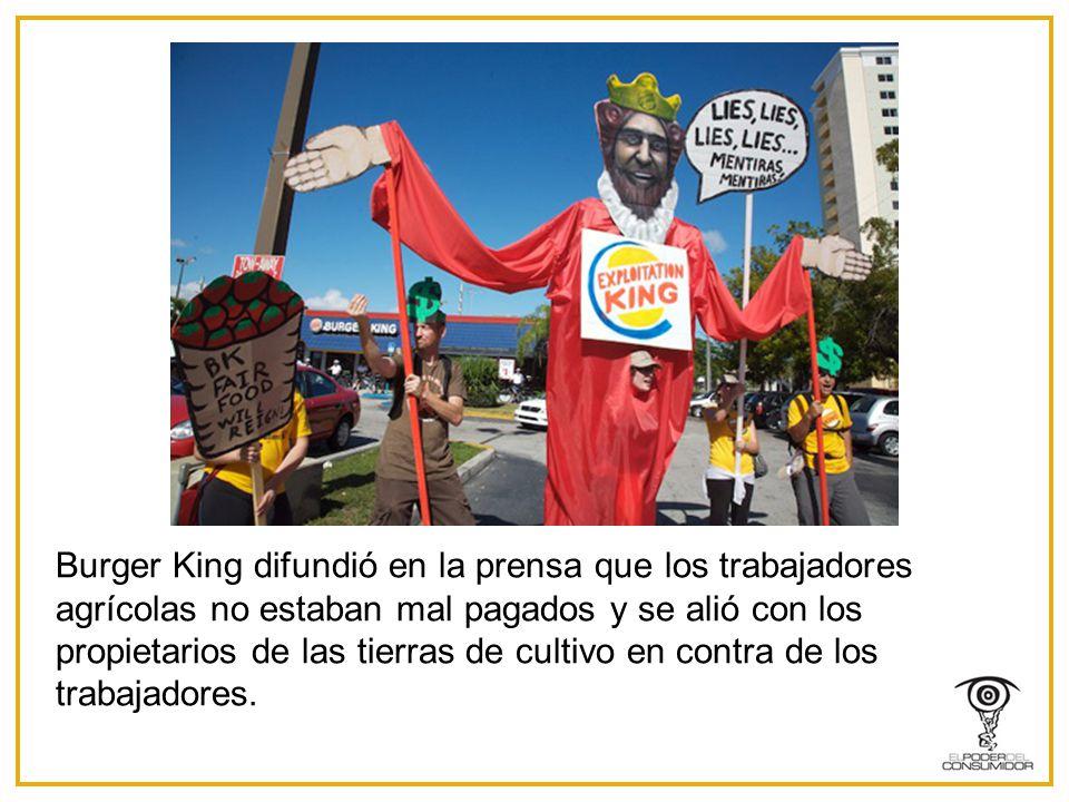Burger King difundió en la prensa que los trabajadores agrícolas no estaban mal pagados y se alió con los propietarios de las tierras de cultivo en contra de los trabajadores.
