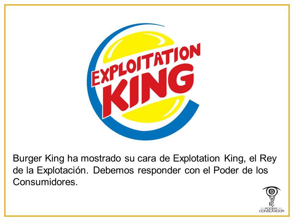 Burger King ha mostrado su cara de Explotation King, el Rey de la Explotación.