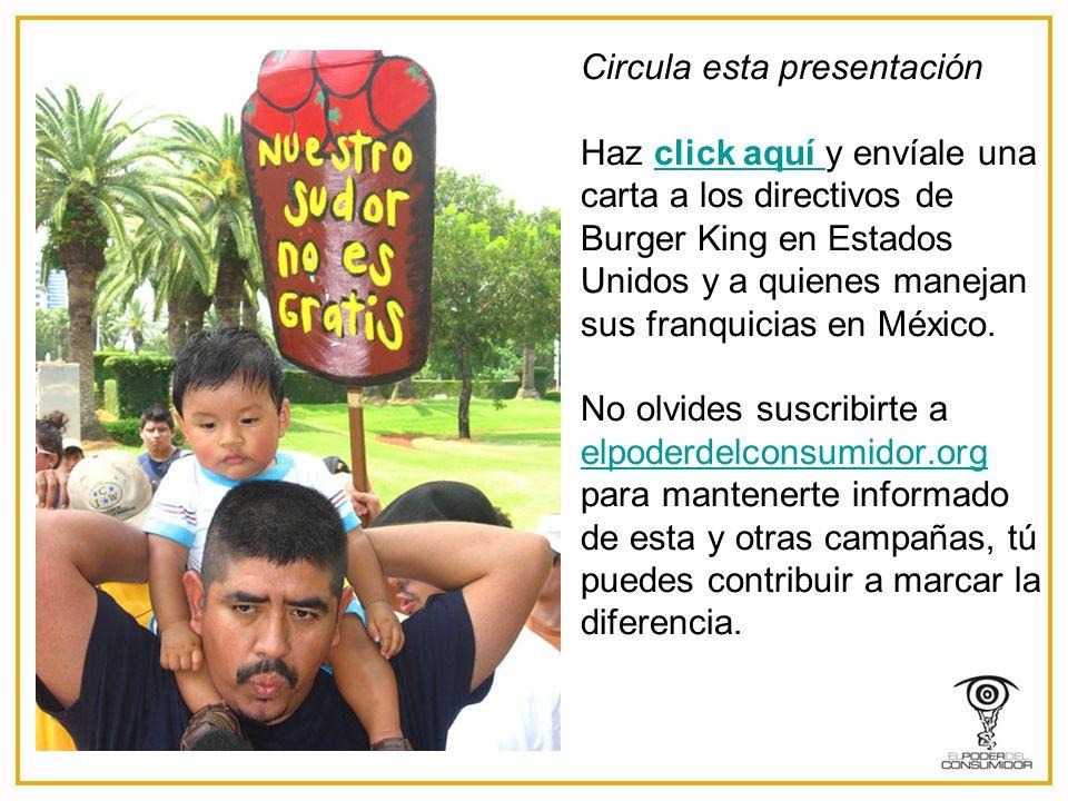 Circula esta presentación Haz click aquí y envíale una carta a los directivos de Burger King en Estados Unidos y a quienes manejan sus franquicias en México.