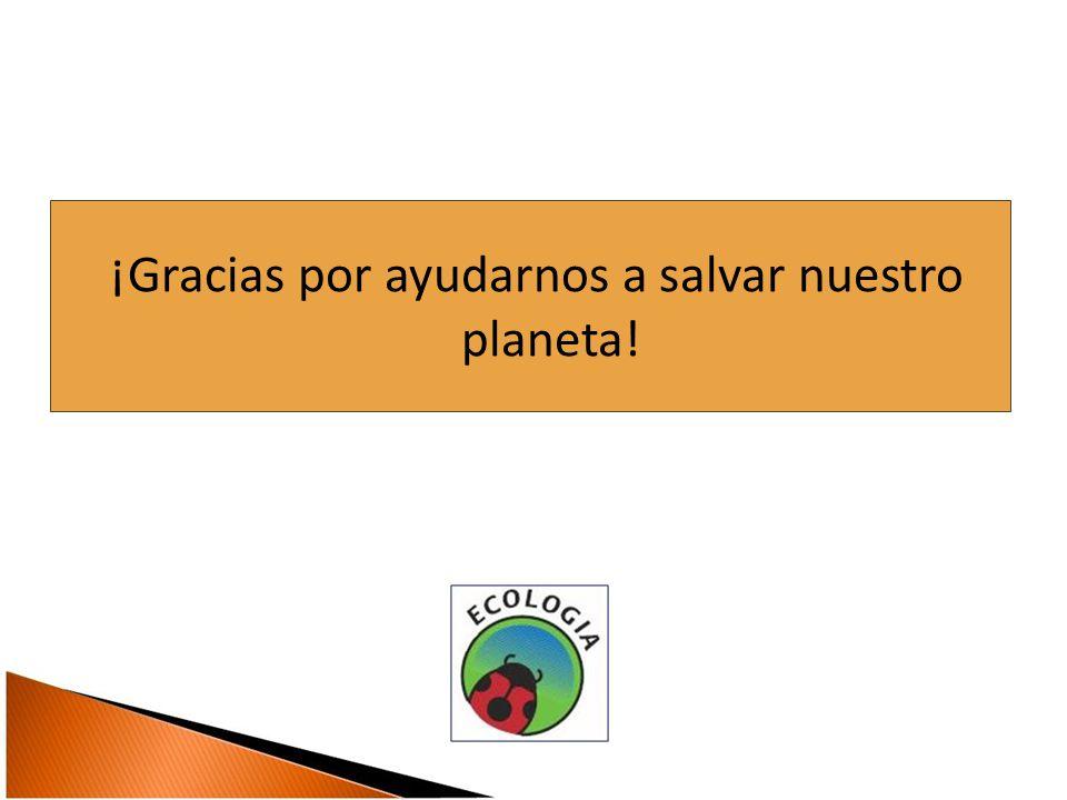 ¡Gracias por ayudarnos a salvar nuestro planeta!