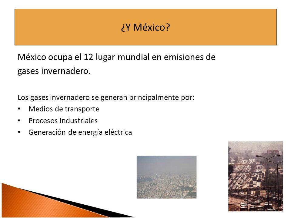 ¿Y México. México ocupa el 12 lugar mundial en emisiones de gases invernadero.