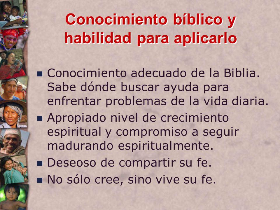 Conocimiento bíblico y habilidad para aplicarlo Conocimiento adecuado de la Biblia.