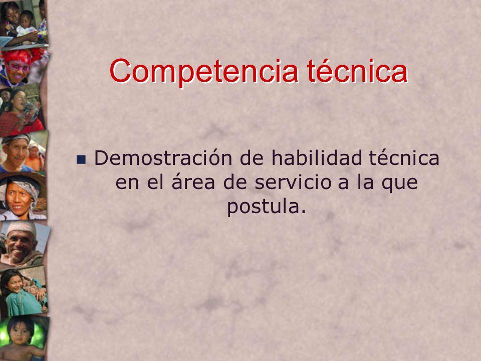 Competencia técnica Demostración de habilidad técnica en el área de servicio a la que postula.