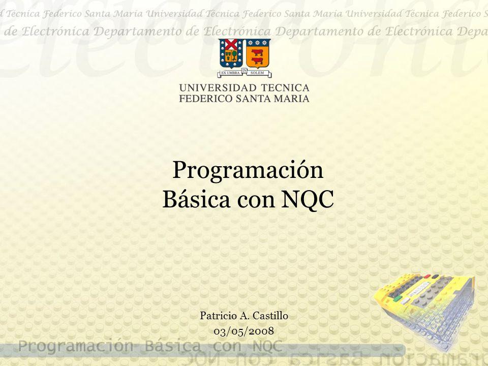 Programación Básica con NQC Patricio A. Castillo 03/05/2008