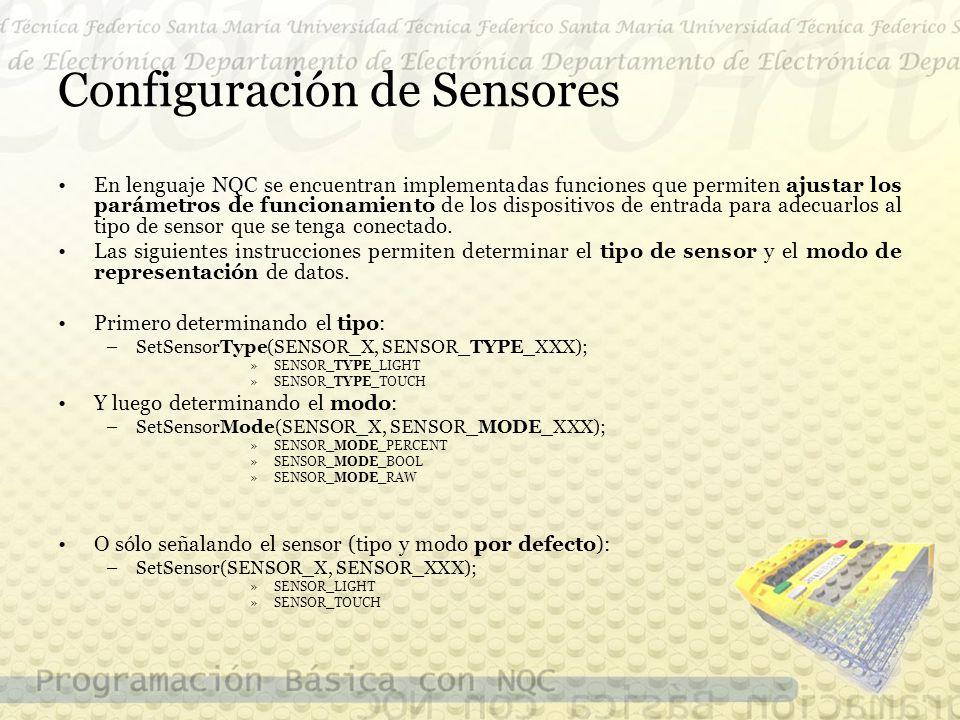 Configuración de Sensores En lenguaje NQC se encuentran implementadas funciones que permiten ajustar los parámetros de funcionamiento de los dispositivos de entrada para adecuarlos al tipo de sensor que se tenga conectado.