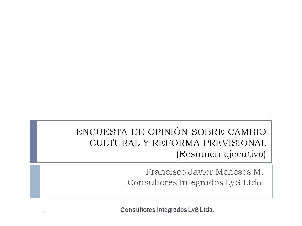 ENCUESTA DE OPINIÓN SOBRE CAMBIO CULTURAL Y REFORMA PREVISIONAL (Resumen ejecutivo) Francisco Javier Meneses M.