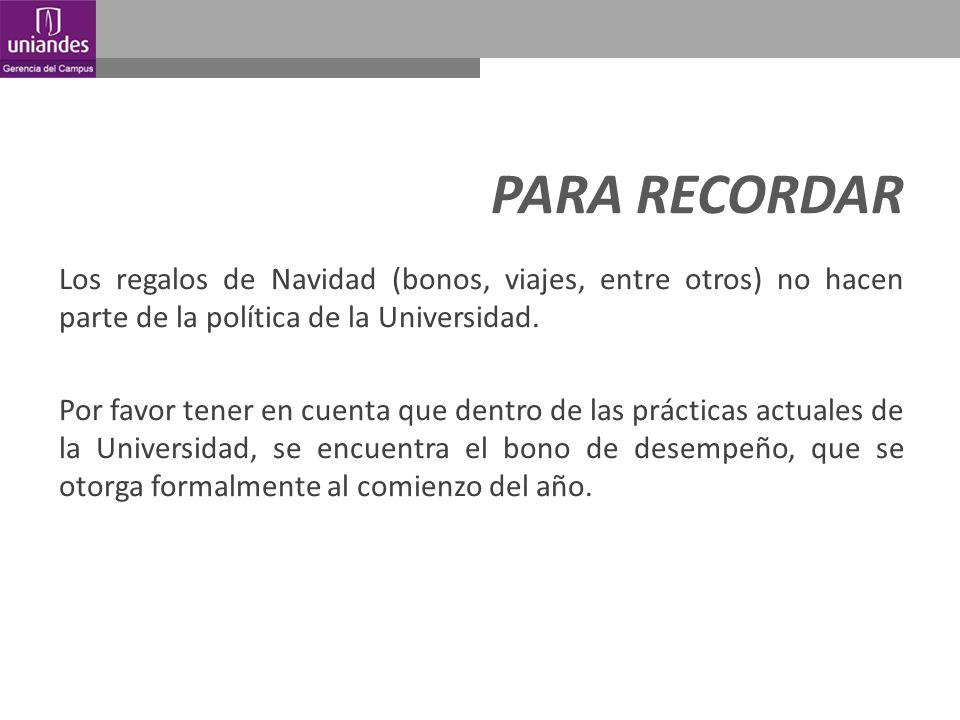 PARA RECORDAR Los regalos de Navidad (bonos, viajes, entre otros) no hacen parte de la política de la Universidad.