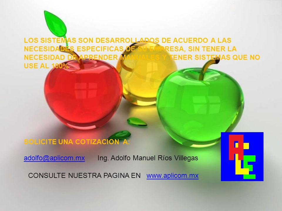 LOS SISTEMAS SON DESARROLLADOS DE ACUERDO A LAS NECESIDADES ESPECIFICAS DE SU EMPRESA, SIN TENER LA NECESIDAD DE APRENDER MANUALES Y TENER SISTEMAS QUE NO USE AL 100% SOLICITE UNA COTIZACION A: adolfo@aplicom.mxadolfo@aplicom.mx Ing.