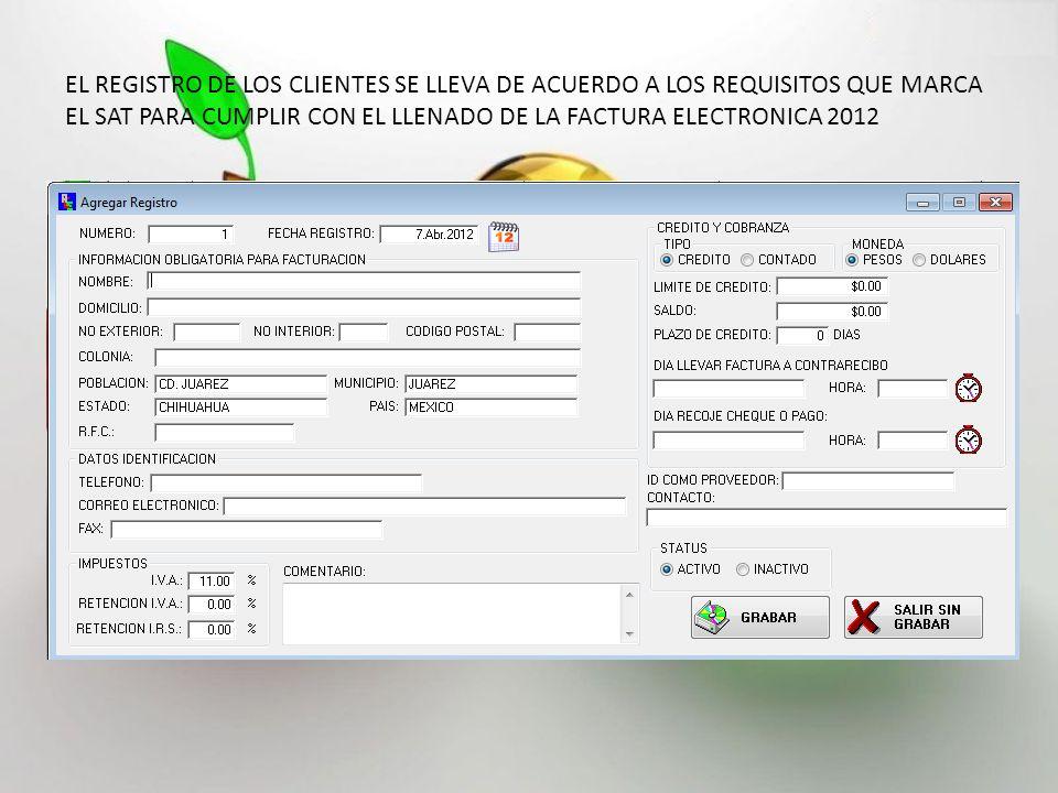 EL REGISTRO DE LOS CLIENTES SE LLEVA DE ACUERDO A LOS REQUISITOS QUE MARCA EL SAT PARA CUMPLIR CON EL LLENADO DE LA FACTURA ELECTRONICA 2012