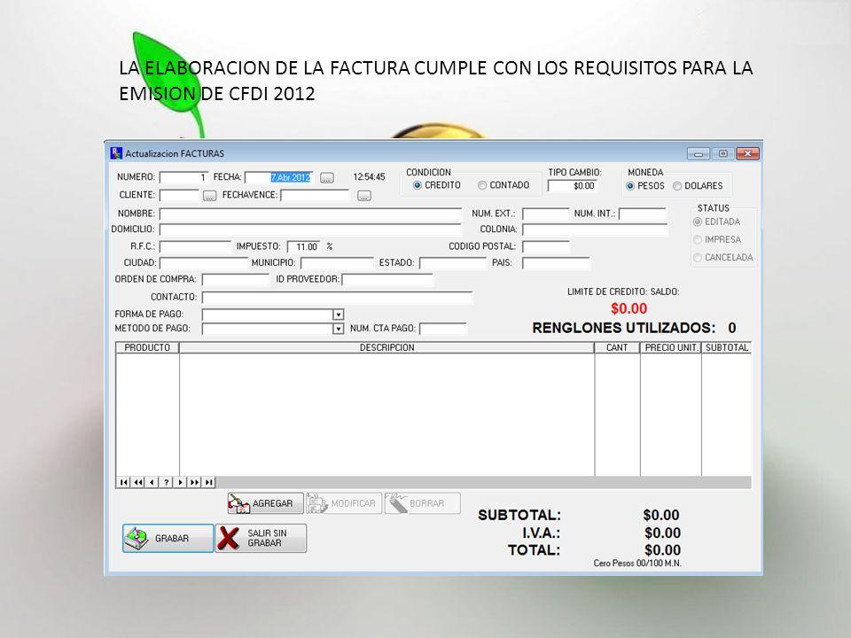 LA ELABORACION DE LA FACTURA CUMPLE CON LOS REQUISITOS PARA LA EMISION DE CFDI 2012