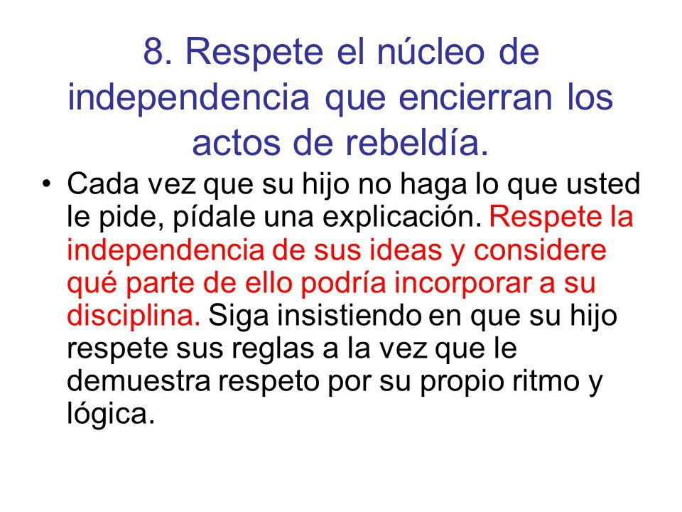 8. Respete el núcleo de independencia que encierran los actos de rebeldía.