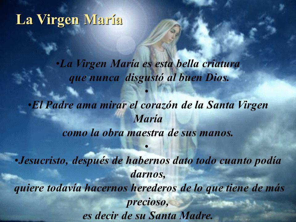 La Virgen María La Virgen María es esta bella criatura que nunca disgustó al buen Dios.