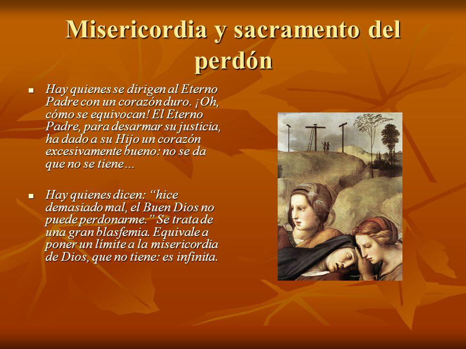 Misericordia y sacramento del perdón Hay quienes se dirigen al Eterno Padre con un corazón duro.