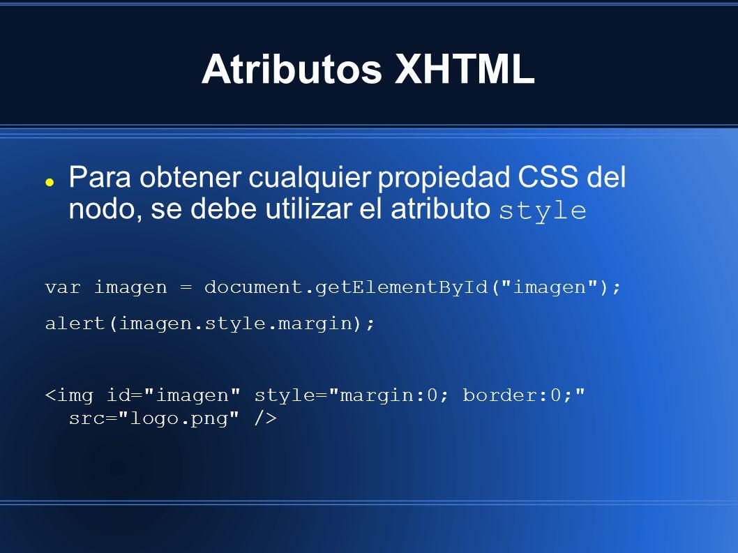 Atributos XHTML Para obtener cualquier propiedad CSS del nodo, se debe utilizar el atributo style var imagen = document.getElementById( imagen ); alert(imagen.style.margin);