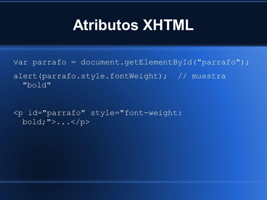 Atributos XHTML var parrafo = document.getElementById( parrafo ); alert(parrafo.style.fontWeight); // muestra bold ...