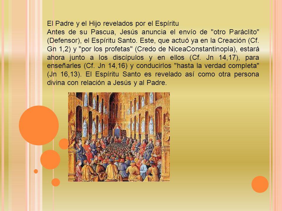 El Padre y el Hijo revelados por el Espíritu Antes de su Pascua, Jesús anuncia el envío de otro Paráclito (Defensor), el Espíritu Santo.