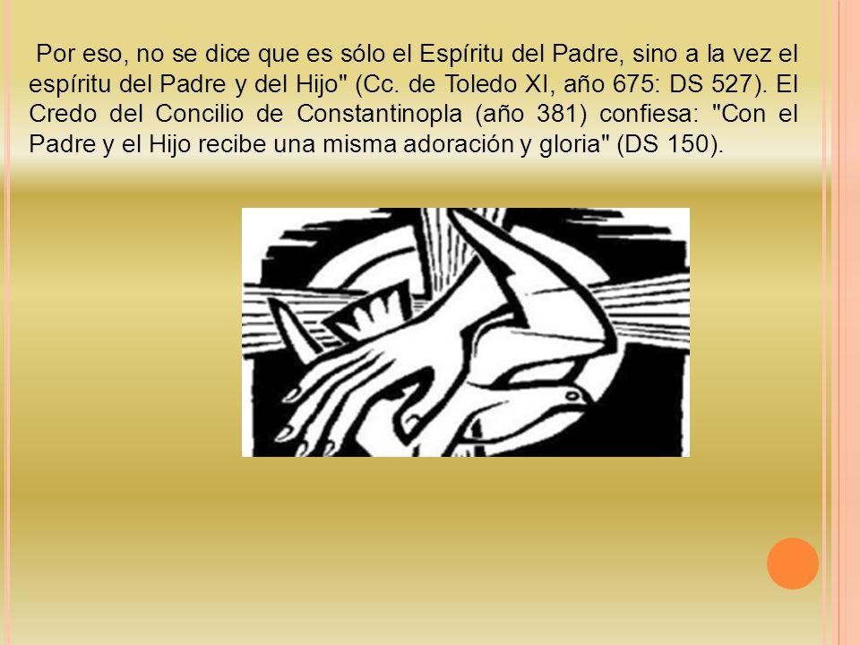 Por eso, no se dice que es sólo el Espíritu del Padre, sino a la vez el espíritu del Padre y del Hijo (Cc.