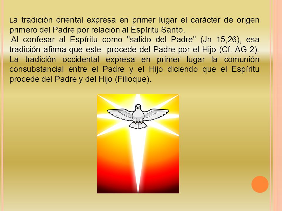 L a tradición oriental expresa en primer lugar el carácter de origen primero del Padre por relación al Espíritu Santo.