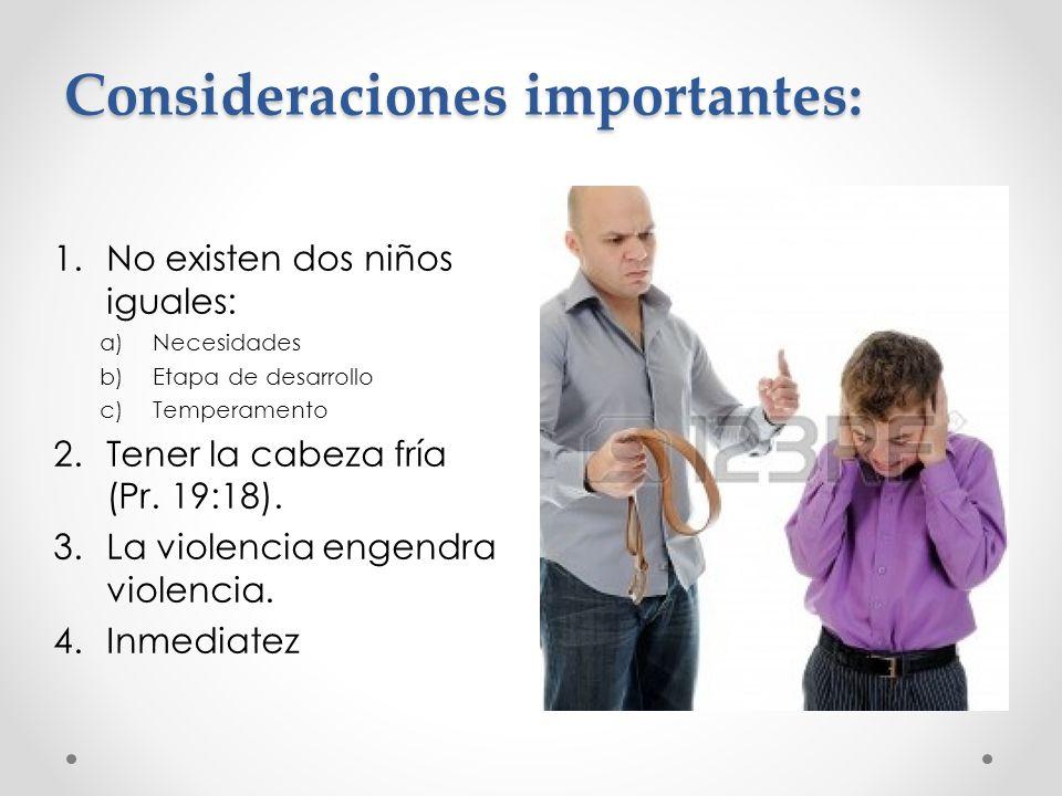 Consideraciones importantes: 1.No existen dos niños iguales: a)Necesidades b)Etapa de desarrollo c)Temperamento 2.Tener la cabeza fría (Pr.