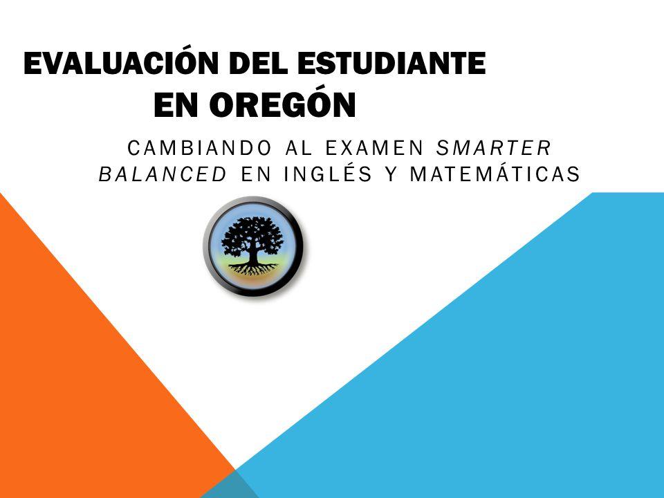 EVALUACIÓN DEL ESTUDIANTE EN OREGÓN CAMBIANDO AL EXAMEN SMARTER BALANCED EN INGLÉS Y MATEMÁTICAS