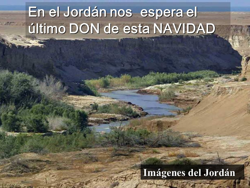 En el Jordán nos espera el último DON de esta NAVIDAD Imágenes del Jordán
