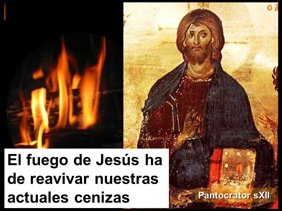 El fuego de Jesús ha de reavivar nuestras actuales cenizas Pantocrator sXII