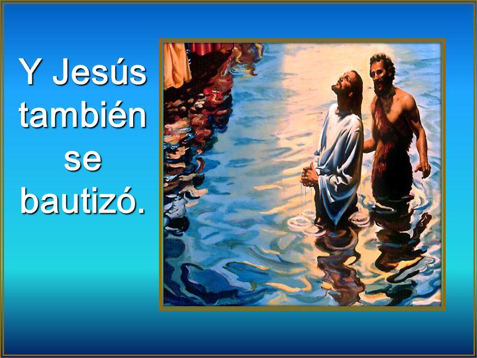 Y Jesús también se bautizó.