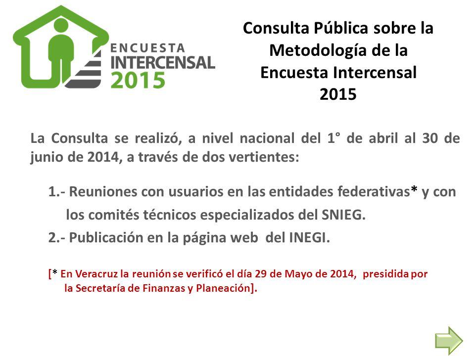 La Consulta se realizó, a nivel nacional del 1° de abril al 30 de junio de 2014, a través de dos vertientes: 1.- Reuniones con usuarios en las entidades federativas* y con los comités técnicos especializados del SNIEG.