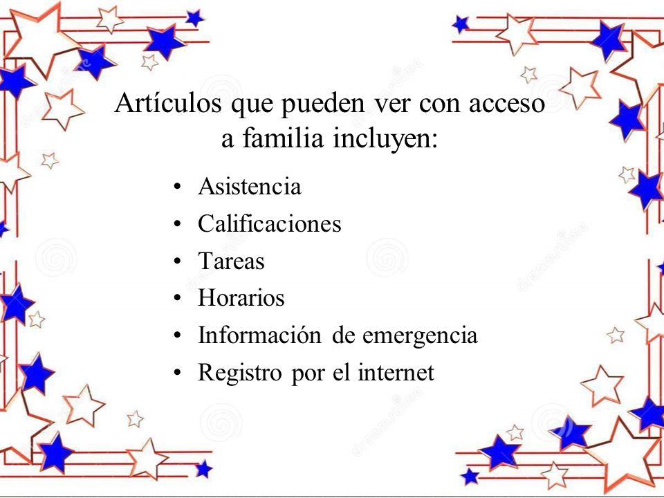 Artículos que pueden ver con acceso a familia incluyen: Asistencia Calificaciones Tareas Horarios Información de emergencia Registro por el internet