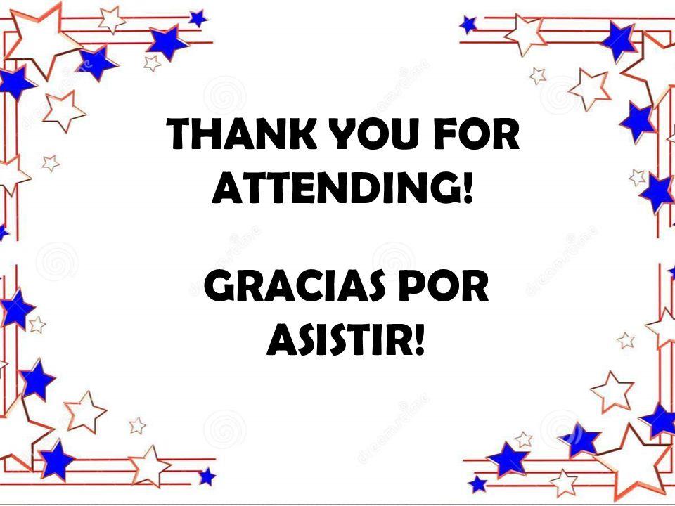 THANK YOU FOR ATTENDING! GRACIAS POR ASISTIR!