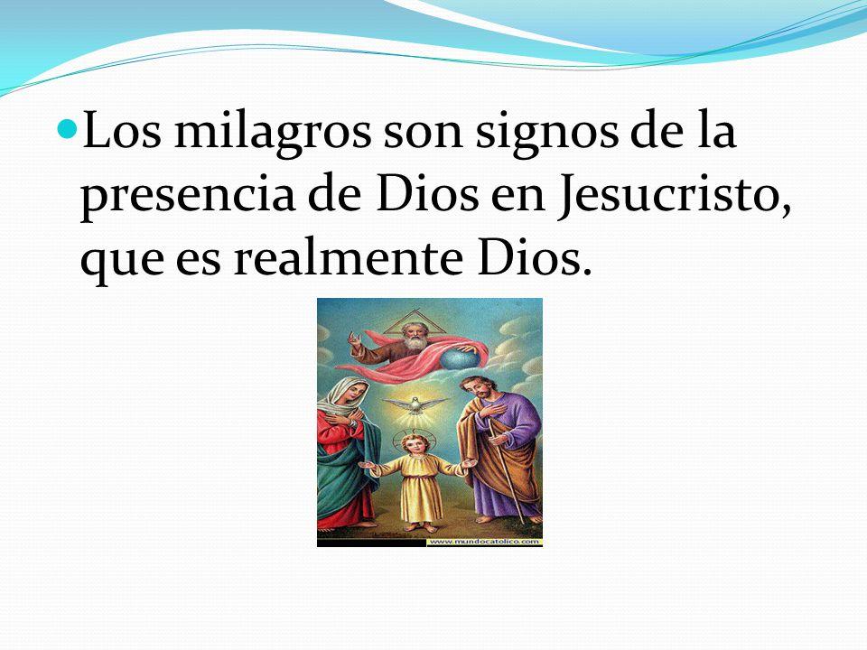 Los milagros son signos de la presencia de Dios en Jesucristo, que es realmente Dios.