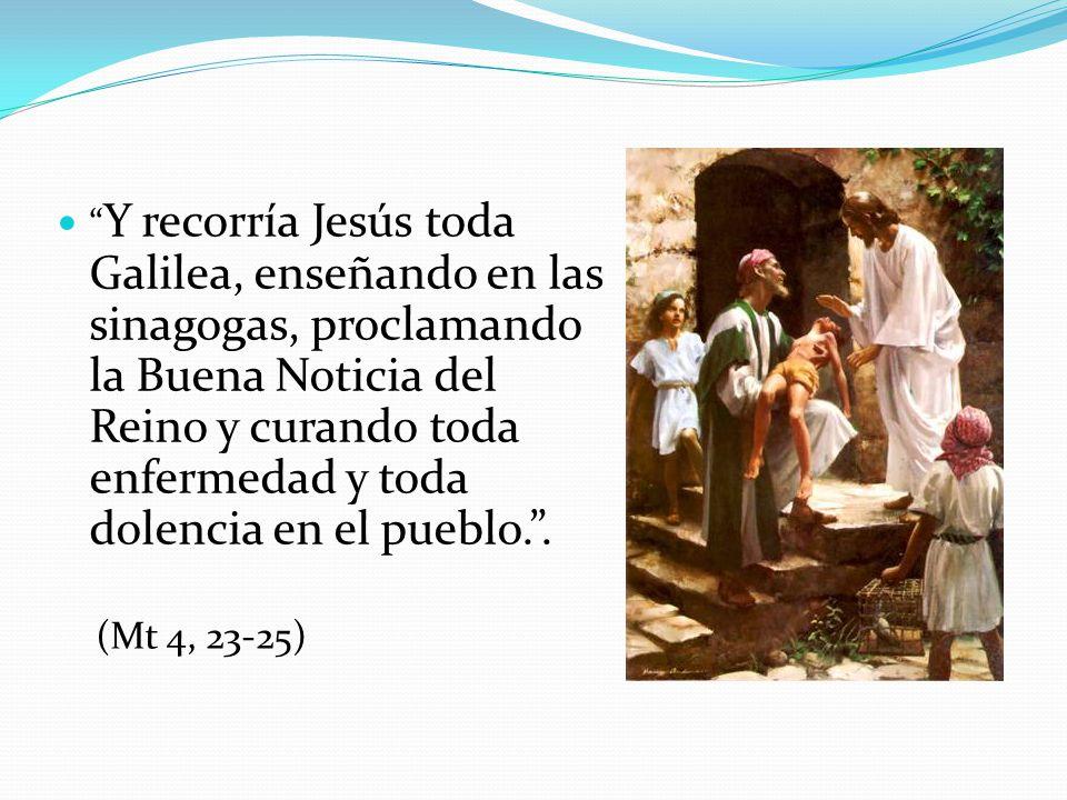 Y recorría Jesús toda Galilea, enseñando en las sinagogas, proclamando la Buena Noticia del Reino y curando toda enfermedad y toda dolencia en el pueblo. .