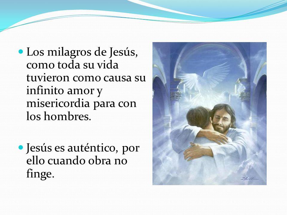 Los milagros de Jesús, como toda su vida tuvieron como causa su infinito amor y misericordia para con los hombres.