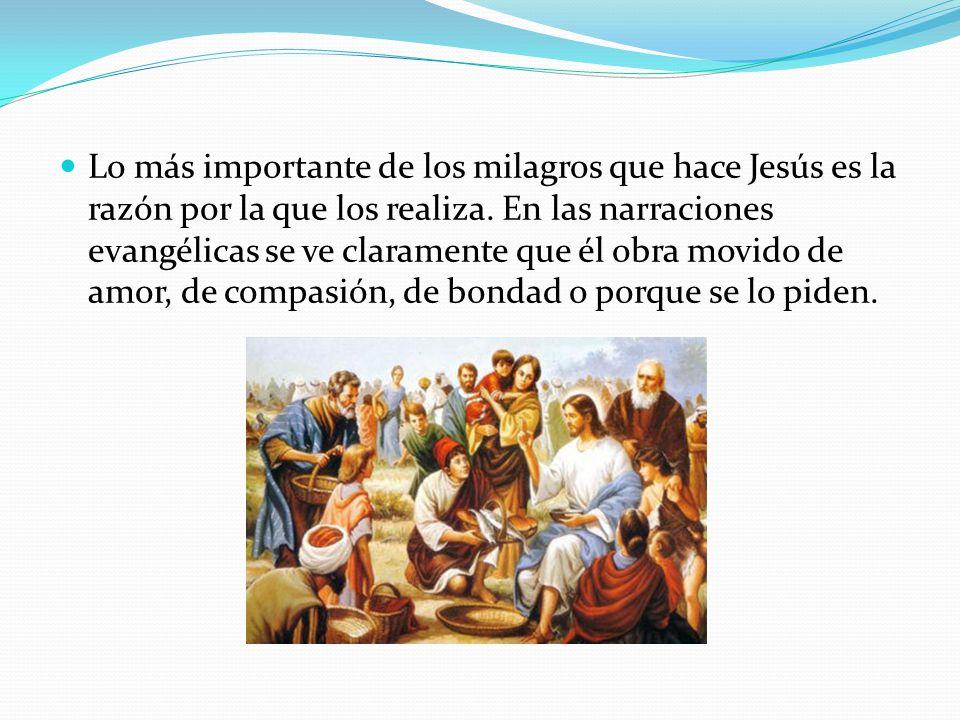 Lo más importante de los milagros que hace Jesús es la razón por la que los realiza.