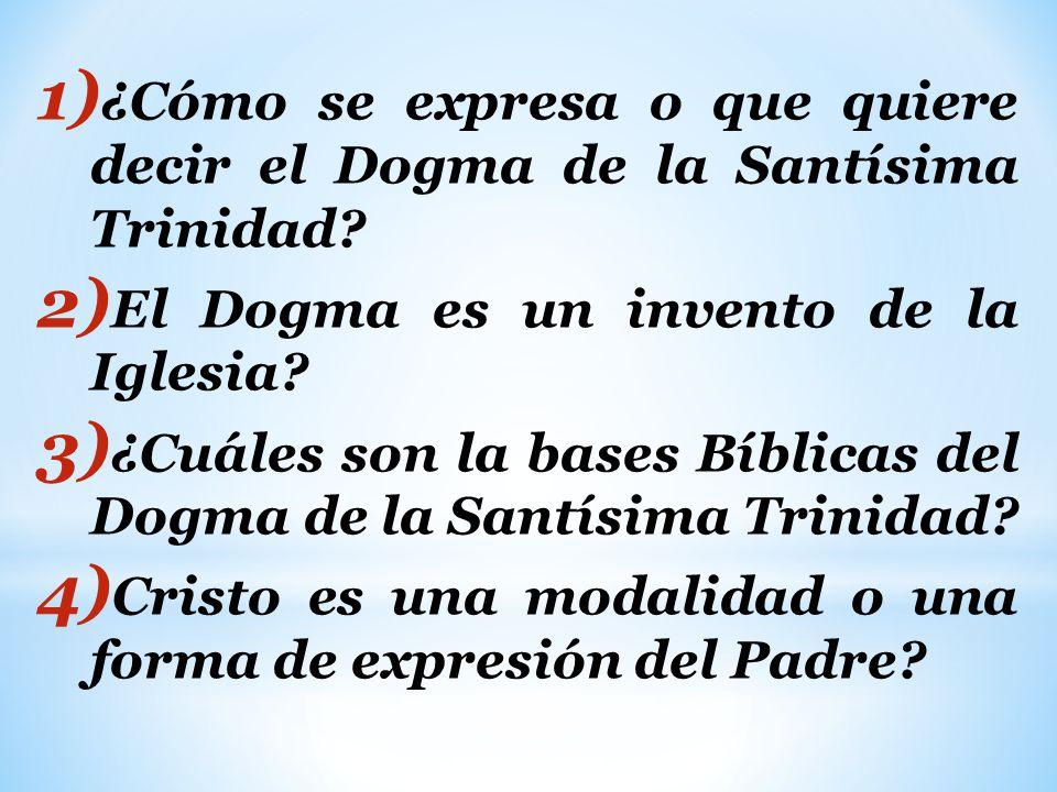 1) ¿Cómo se expresa o que quiere decir el Dogma de la Santísima Trinidad.