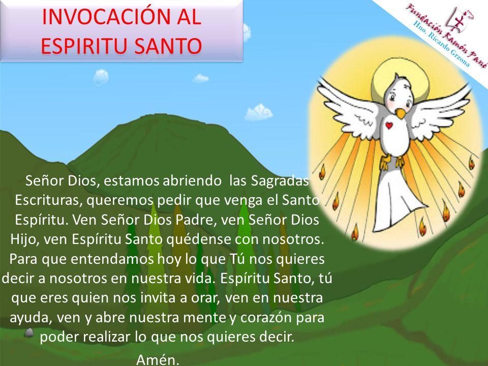 INVOCACIÓN AL ESPIRITU SANTO Señor Dios, estamos abriendo las Sagradas Escrituras, queremos pedir que venga el Santo Espíritu.