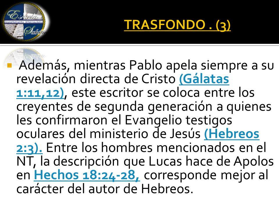  Además, mientras Pablo apela siempre a su revelación directa de Cristo (Gálatas 1:11,12), este escritor se coloca entre los creyentes de segunda generación a quienes les confirmaron el Evangelio testigos oculares del ministerio de Jesús (Hebreos 2:3).