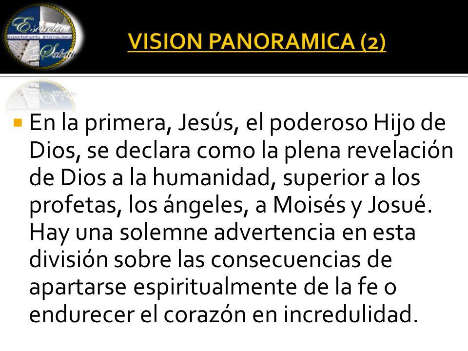  En la primera, Jesús, el poderoso Hijo de Dios, se declara como la plena revelación de Dios a la humanidad, superior a los profetas, los ángeles, a Moisés y Josué.