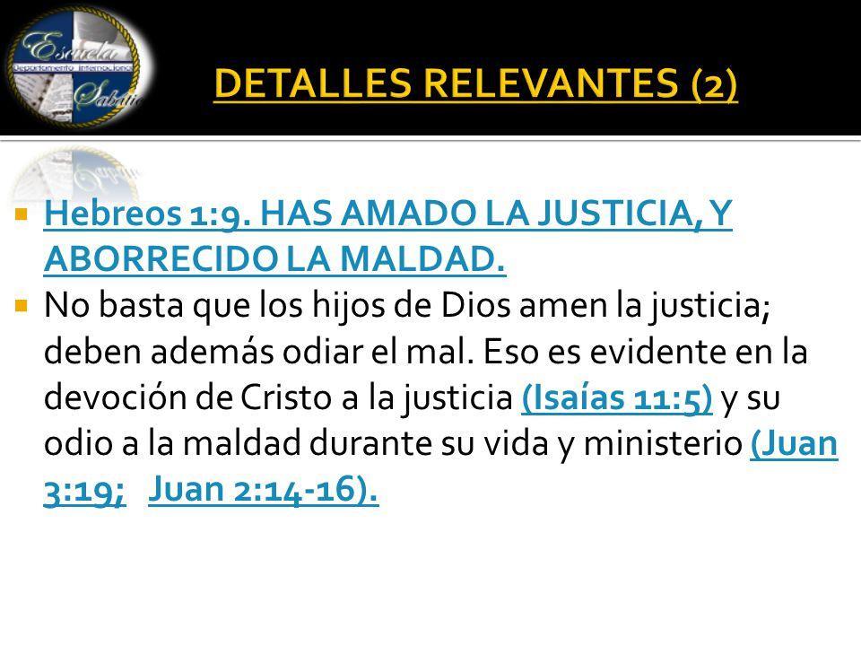  Hebreos 1:9. HAS AMADO LA JUSTICIA, Y ABORRECIDO LA MALDAD.