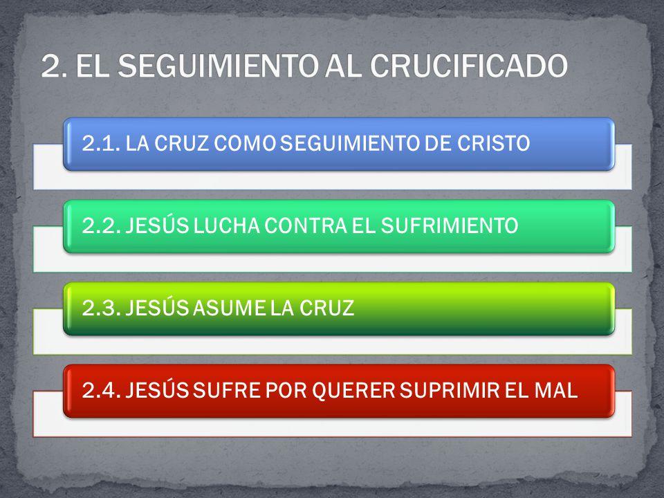2.1. LA CRUZ COMO SEGUIMIENTO DE CRISTO2.2. JESÚS LUCHA CONTRA EL SUFRIMIENTO2.3.