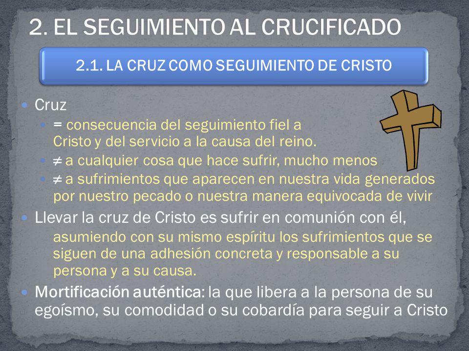 Cruz = consecuencia del seguimiento fiel a Cristo y del servicio a la causa del reino.