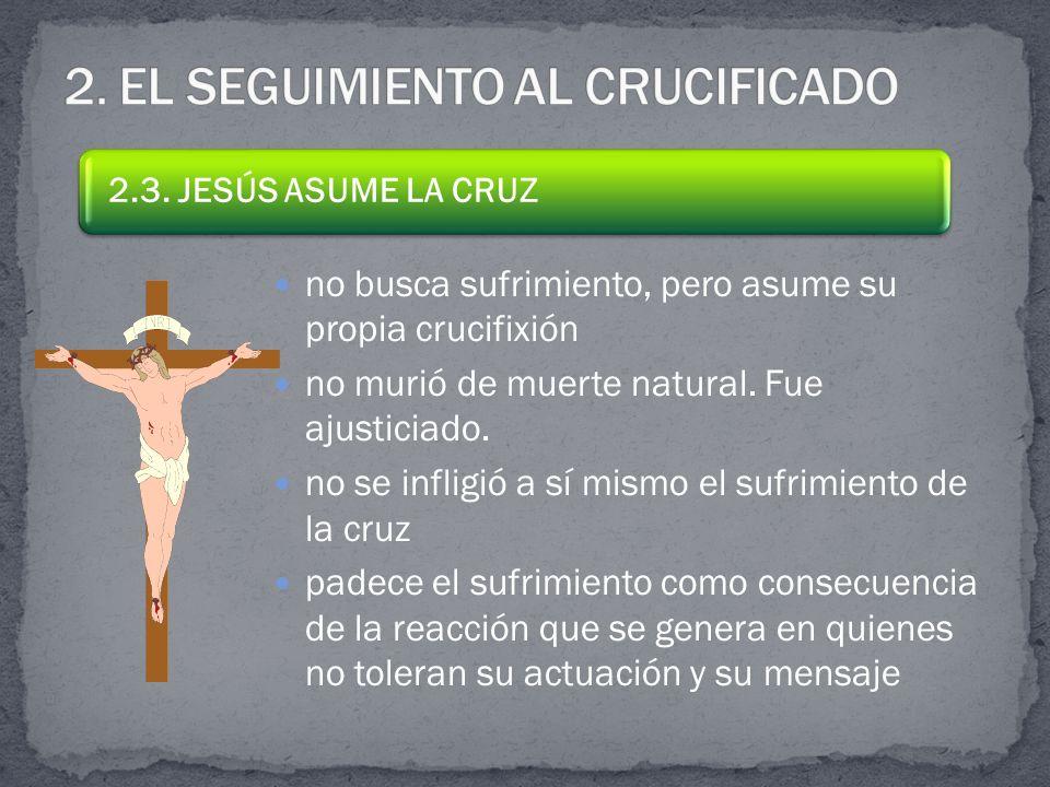 no busca sufrimiento, pero asume su propia crucifixión no murió de muerte natural.